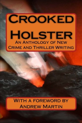 Crooked Holster: An Anthology of Crime Writing: Various and Wendy