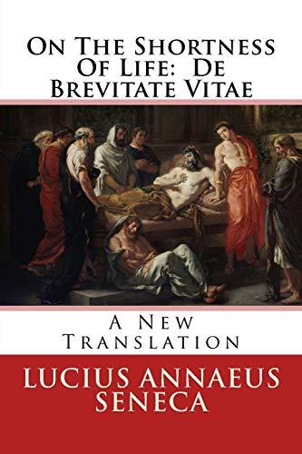 9781508820826: On The Shortness Of Life: De Brevitate Vitae: A New Translation