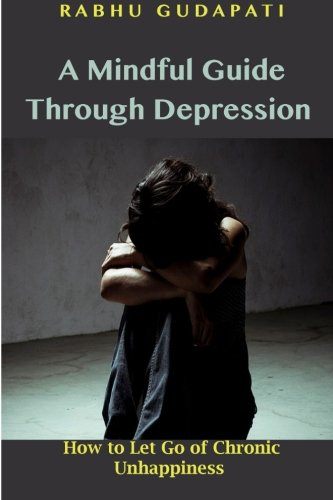 9781508821700: A Mindful Guide Through Depression: How to Let Go of Chronic Unhappiness