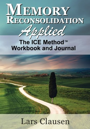 Memory Reconsolidation Applied - The ICE Method Workbook and Journal: Clausen, Lars