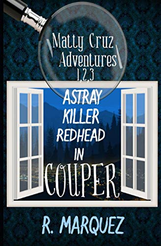 9781508824121: Matty Cruz Adventures 1,2,3: Astray in Couper, Killer in Couper, Redhead in Couper