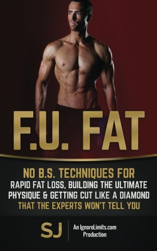 9781508827863: F.U. Fat: No B.S. Techniques for Rapid Fat Loss, Building the Ultimate Physique & Getting Cut like a Diamond That the Experts Won't Tell You