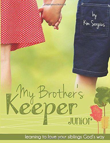 My Brother's Keeper Junior: Learning to love your siblings God's way: Kim Sorgius