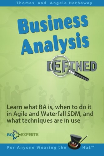 Business Analysis Defined: Learn what BA is, when to do it in Agile and Waterfall SDM, and what ...