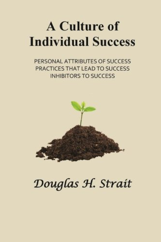 9781508831877: A Culture of Individual Success: Personal Attributes of Success, Practices that Lead to Success, Inhibitors to Success