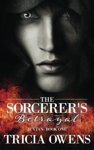 9781508833413: The Sorcerer's Betrayal: Juxtan Book One (Realm of Juxtan) (Volume 1)