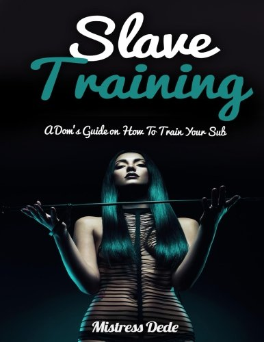 9781508833543: Slave Training: A Dom?s Guide on How to Train your Sub