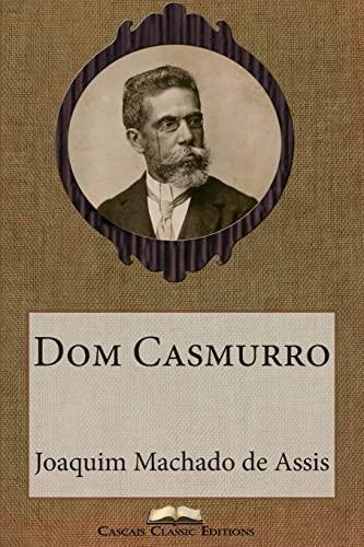 Dom Casmurro (Grandes Clássicos Luso-Brasileiros) (Volume 17) (Portuguese Edition): Machado ...