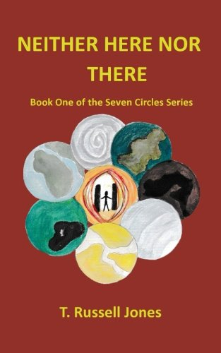 Neither Here Nor There: The Seven Circles Series (The Seven Circle Series) (Volume 1): T. Russell ...