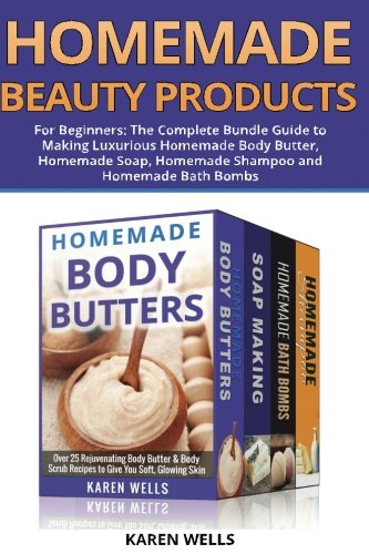 9781508840626: Homemade Beauty Products for Beginners: The Complete Bundle Guide to Making Luxurious Homemade Soap, Homemade Body Butter, & Homemade Shampoo Recipes