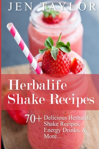 Herbalife Shake Recipes: 70+ Delicious Herbalife Shake Recipes, Energy Drinks, & More: Taylor, ...