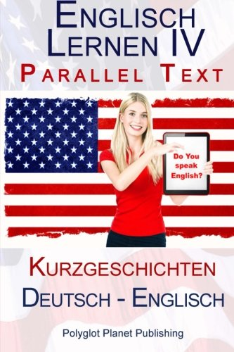 9781508841524: Englisch Lernen IV - Parallel Text (Deutsch - Englisch) Kurzgeschichten