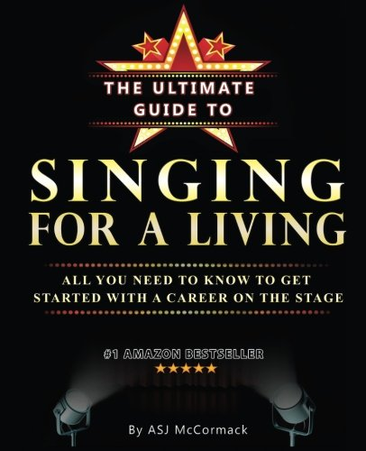 9781508843252: The Ultimate Guide To Singing For A Living: All you need to know to get started with a career on the stage