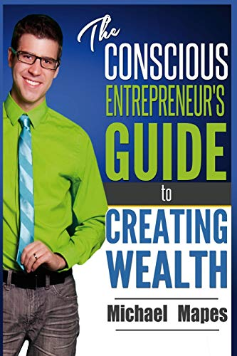 9781508846406: The Conscious Entrepreneur's Guide to Creating Wealth