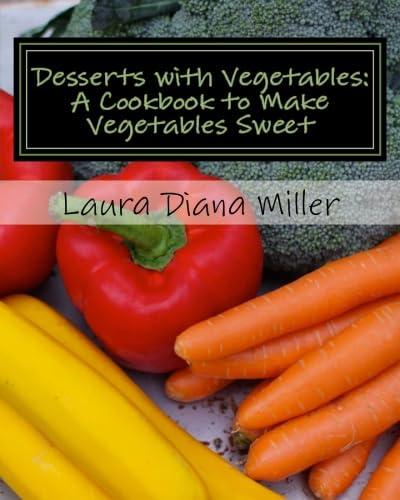 9781508847557: Desserts with Vegetables: A Cookbook to Make Vegetables Sweet