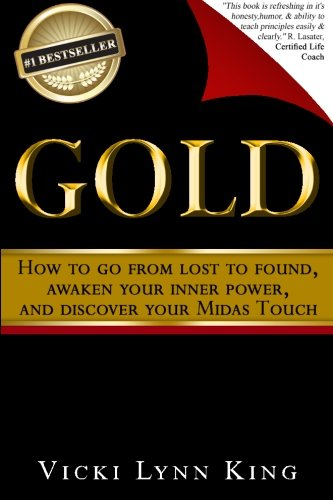 9781508849605: Gold: How To Go From Lost To Found, Awaken Your Inner Power, And Discover Your Midas Touch