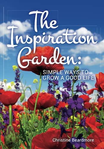 9781508849780: The Inspiration Garden: Simple Ways to Grow a Good Life