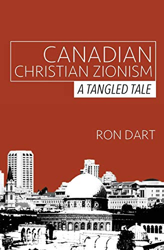9781508850663: Canadian Christian Zionism: A Tangled Tale