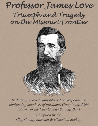 9781508850823: Professor James Love: Triumph and Tragedy on the Missouri Frontier