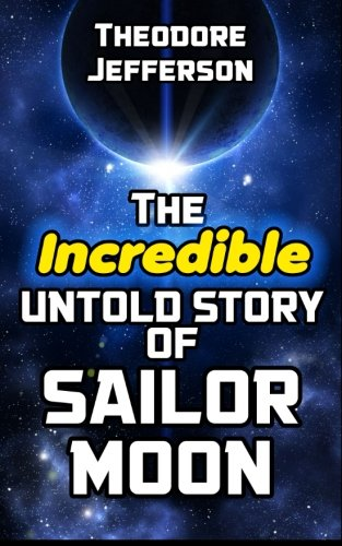 9781508851783: The Incredible Untold Story of Sailor Moon