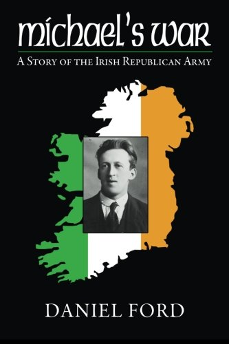 9781508852001: Michael's War: A Story of the Irish Republican Army, 1916-1923