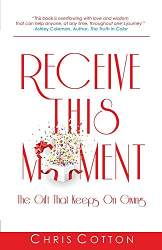 9781508852124: Receive this Moment: The Gift That Keeps on Giving