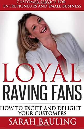 9781508856740: Customer Service for Entrepreneurs and Small Business - LOYAL RAVING FANS: 27 Ways to Excite and Delight Your Customers