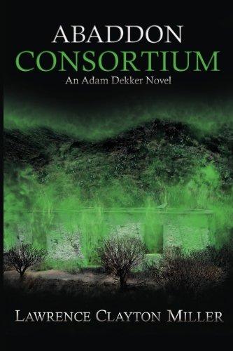 Abaddon Consortium: An Adam Dekker Novel (Abaddon Trilogy) (Volume 1): Lawrence Clayton Miller