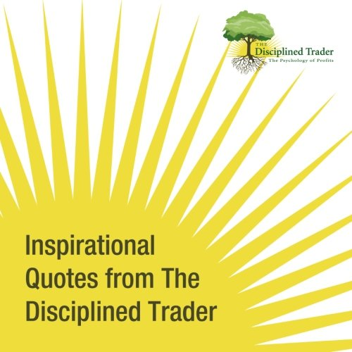 9781508860938: Inspirational Quotes From The Disciplined Trader
