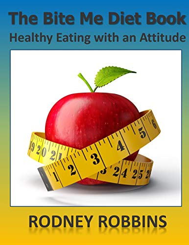 9781508861096: The Bite Me Diet Book: Healthy Eating with an Attitude
