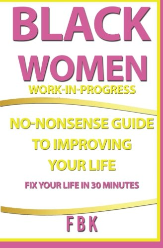 9781508861515: Black Women Work-in-Progress: A No-Nonsense Guide To Improving Your Life FIX YOUR LIFE IN 30 MINUTES