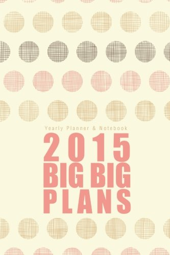 9781508863601: Yearly Planner & Notebook: 2015 Big Big Plans