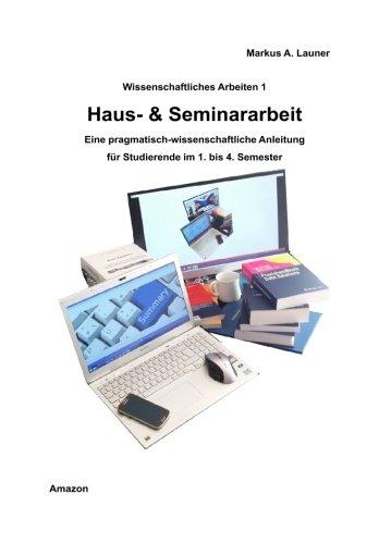 9781508864554: HAUS- & SEMINARARBEIT: Wissenschaftliches Arbeiten für 1. bis 4. Semester