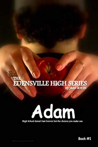 The Edensville High Series: Adam: High school doesn't last forever, but the choices you make ...