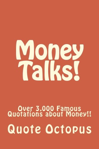 9781508865827: Money Talks!: Over 3,000 Famous Quotations about Money!!