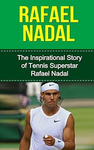 9781508866244: Rafael Nadal: The Inspirational Story of Tennis Superstar Rafael Nadal