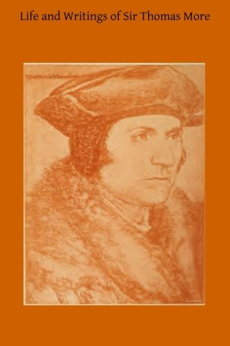 9781508870456: Life and Writings of Sir Thomas More: Lord Chancellor of England and Martyr Under Henry VIII