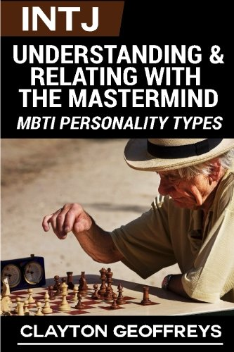 9781508872641: INTJ: Understanding & Relating with the Mastermind (MBTI Personality Types)