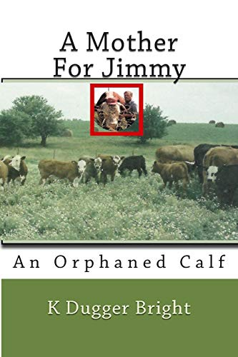 9781508877974: A Mother For Jimmy: An Orphaned Calf