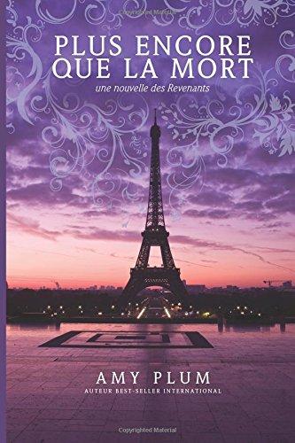 9781508878001: Plus Encore Que La Mort: une nouvelle des Revenants (Plus Encore Que La Vie) (Volume 4) (French Edition)