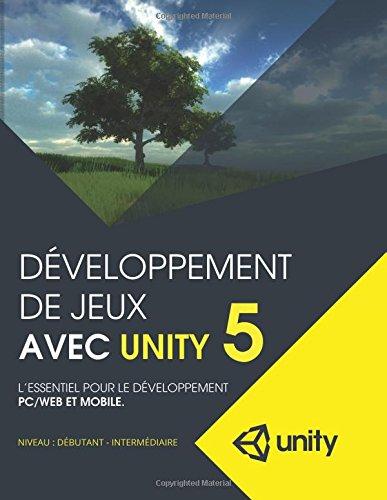 9781508879879: Developpement de jeux avec Unity 5: L'essentiel pour le developpement PC/Web et mobile