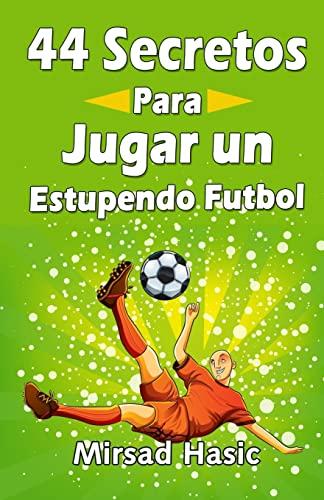 44 Secretos Para Jugar Un Estupendo Futbol - Hasic, Mirsad