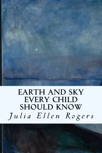 Earth and Sky Every Child Should Know: Rogers, Julia Ellen