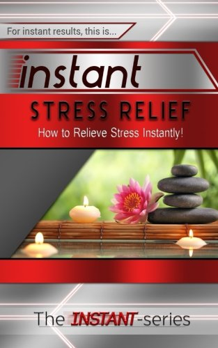 9781508886969: Instant Stress Relief: How to Relieve Stress Instantly! (INSTANT Series)
