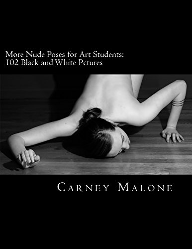 More Nude Poses for Art Students:: 102 Black and White Pictures: Mr. Carney Malone