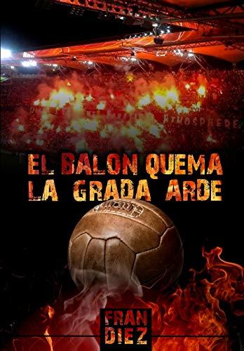 9781508890225: El balón quema, la grada arde (Spanish Edition)