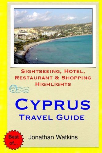 Cyprus Travel Guide: Sightseeing, Hotel, Restaurant & Shopping Highlights: Watkins, Jonathan
