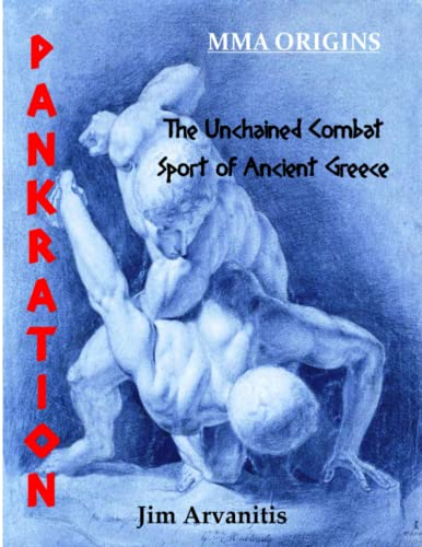 Pankration: The Unchained Combat Sport of Ancient Greece: Arvanitis, Jim