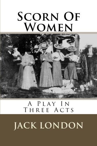 9781508894728: Scorn Of Women: A Play In Three Acts