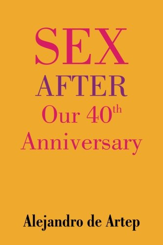 Sex After Our 40th Anniversary: Alejandro de Artep